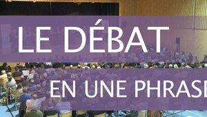 Le débat en une phrase